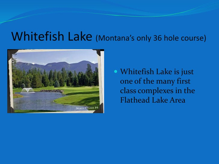 Whitefish Lake (Montana's only 36 hole course)<br />Whitefish Lake is just one of the many first class complexes in the Fl...
