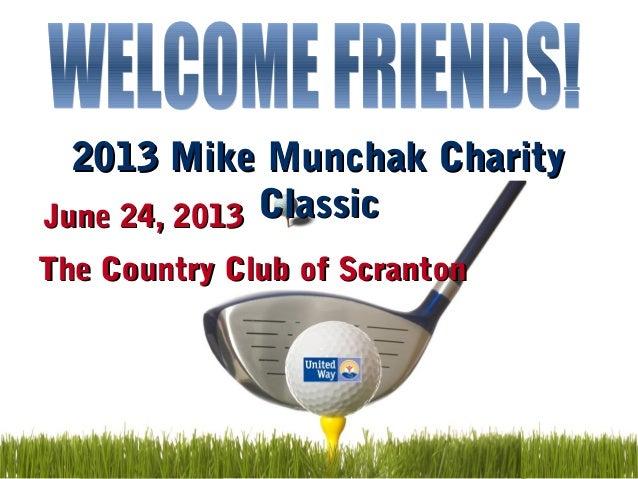 2013 Mike Munchak Charity2013 Mike Munchak Charity ClassicClassicJune 24, 2013June 24, 2013 The Country Club of ScrantonTh...