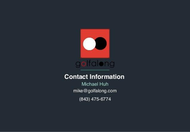 ‹#› Contact Information Michael Huh mike@golfalong.com  (843) 475-6774
