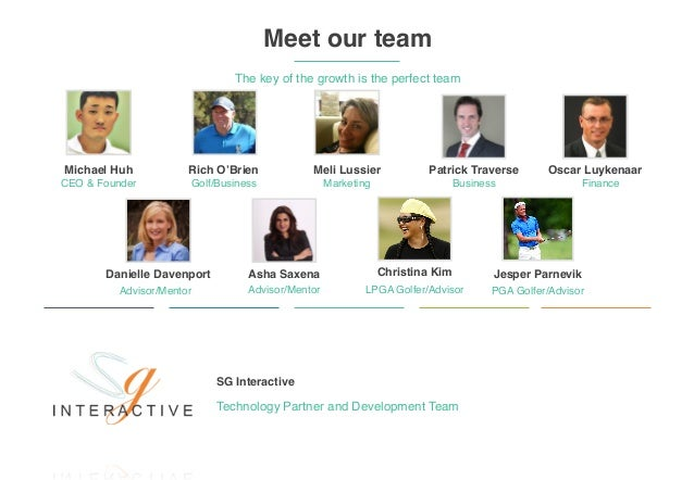 ‹#› Meet our team The key of the growth is the perfect team Michael Huh CEO & Founder Rich O'Brien Golf/Business Meli Luss...