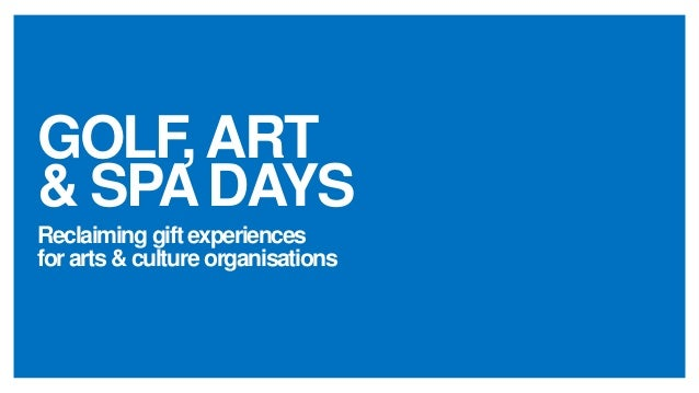 Reclaiming gift experiences for arts & culture organisations  GOLF, ART & SPA DAYS