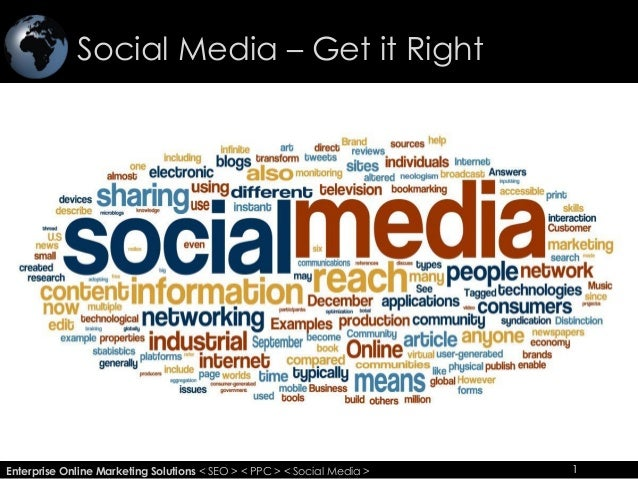 Social Media – Get it Right 1Enterprise Online Marketing Solutions < SEO > < PPC > < Social Media > 1