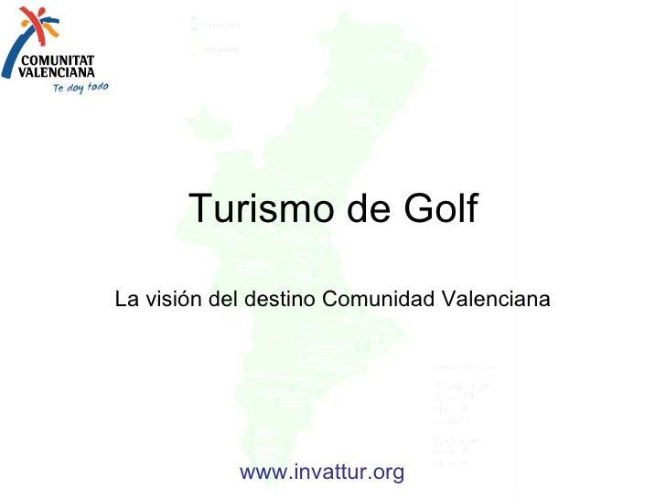 Turismo de Golf La visión del destino Comunidad Valenciana www.invattur.org