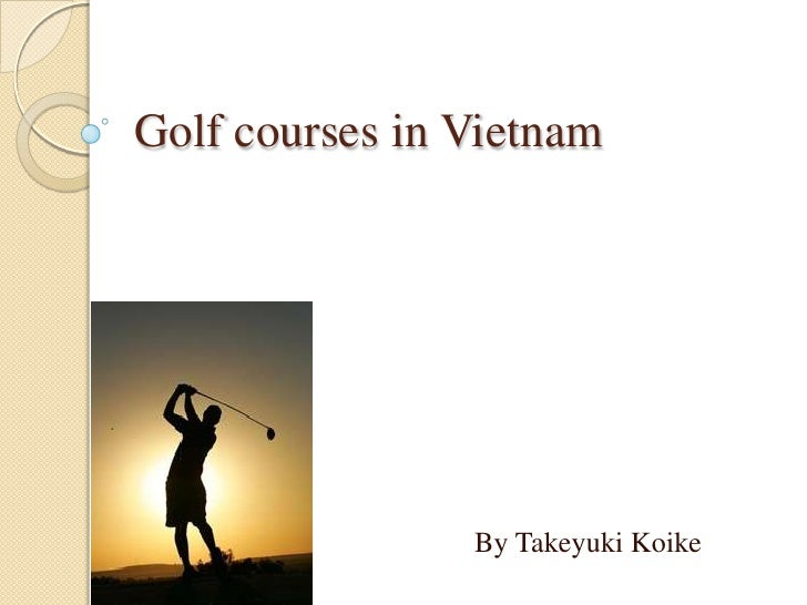 Golf courses in Vietnam<br />By Takeyuki Koike<br />