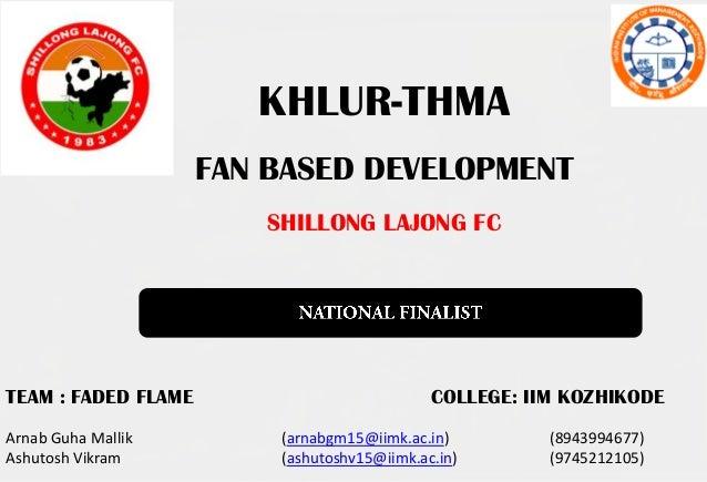 KHLUR-THMA                     FAN BASED DEVELOPMENT                         SHILLONG LAJONG FCTEAM : FADED FLAME         ...