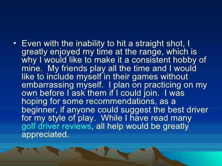 • Even with the inability to hit a straight shot, I  greatly enjoyed my time at the range, which is  why I would like to m...