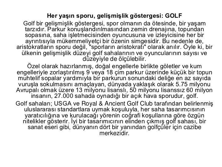 Her yaşın sporu, gelişmişlik göstergesi: GOLF<br />Golf bir gelişmişlik göstergesi, spor olmanın da ötesinde, bir yaşam ta...