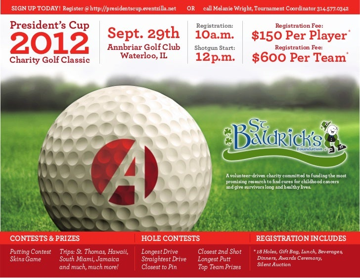 SIGN UP TODAY! Register @ http://presidentscup.eventzilla.net       OR     call Melanie Wright, Tournament Coordinator 314...