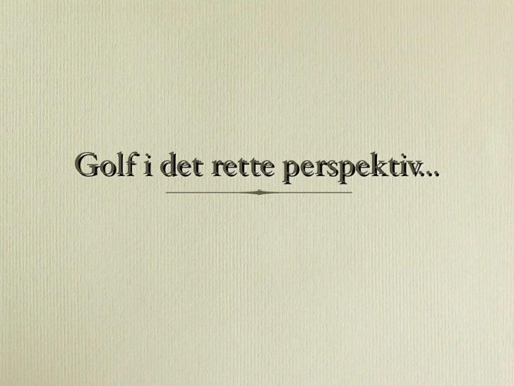 Golf i det rette perspektiv...