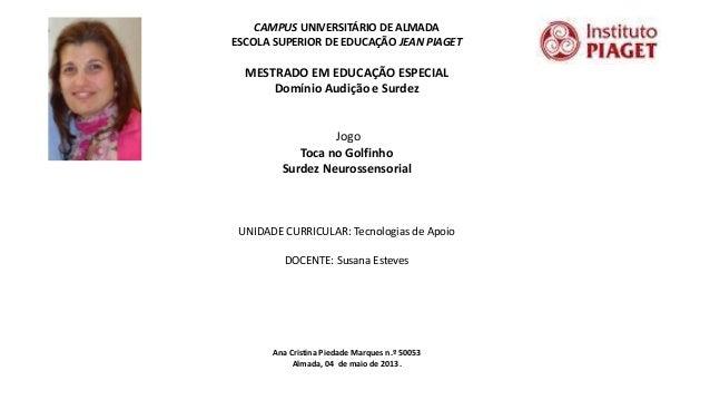 CAMPUS UNIVERSITÁRIO DE ALMADAESCOLA SUPERIOR DE EDUCAÇÃO JEAN PIAGETMESTRADO EM EDUCAÇÃO ESPECIALDomínio Audição e Surdez...