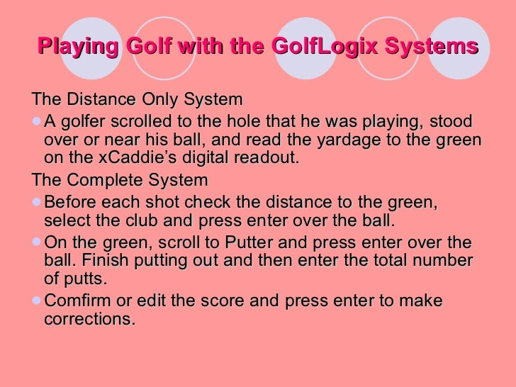 """golflogix and the xcaddie Golflogix has developed two different types of gps golf technology both are in  the form of a handheld gps receiver, called an """"xcaddie,"""" which produce."""