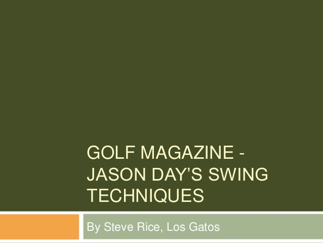 GOLF MAGAZINE - JASON DAY'S SWING TECHNIQUES By Steve Rice, Los Gatos