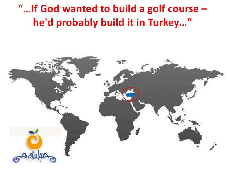 """…If God wanted to build a golf course – he'd probably build it in Turkey…""<br />"
