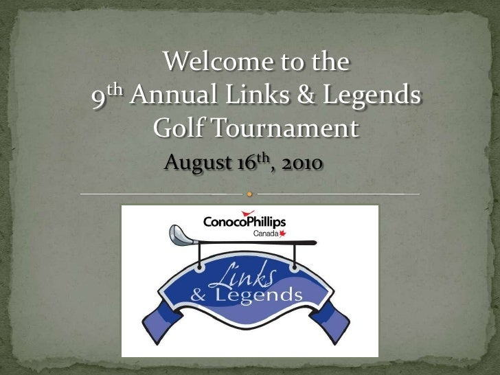 Welcome to the <br />9th Annual Links & Legends          <br />Golf Tournament<br />August 16th, 2010<br />