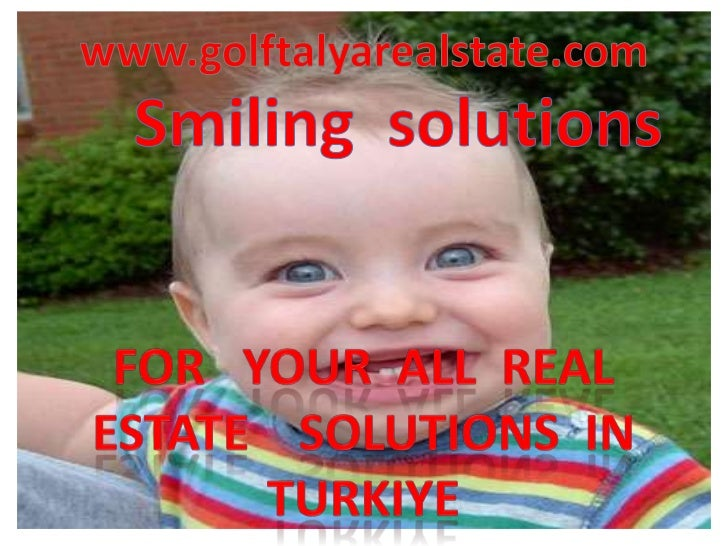 www.golftalyarealstate.com<br />Smilingsolutions<br />ForyourallrealestatesolutIonsInturkIYE<br />