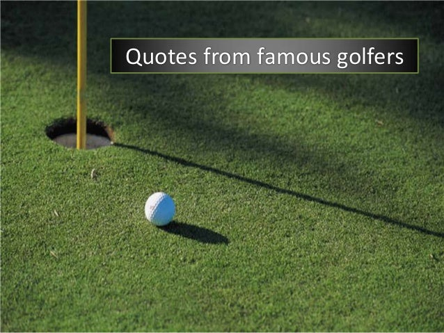 Famous Golf Quotes Awesome Golf Quotes From The Pros