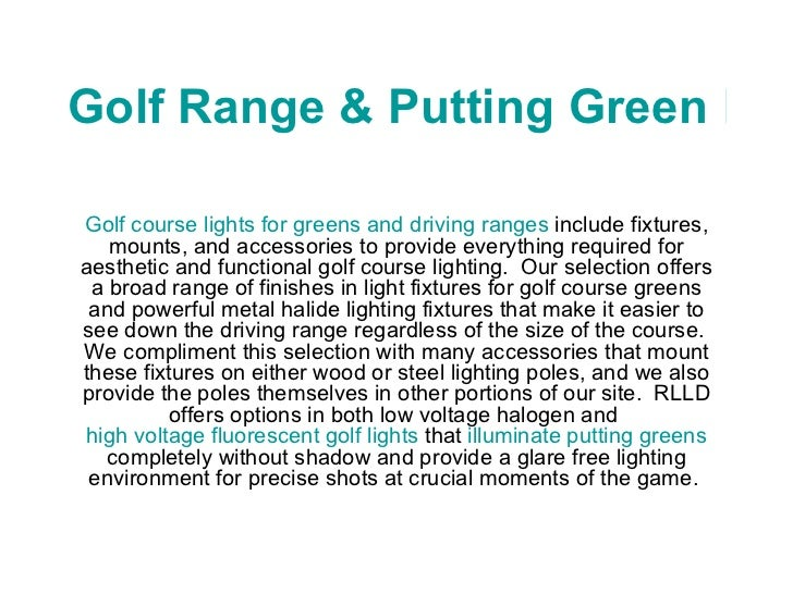 Golf Range & Putting Green Lights Golf course lights for greens and driving ranges  include fixtures, mounts, and accessor...