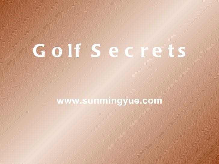 Golf Secrets www.sunmingyue.com