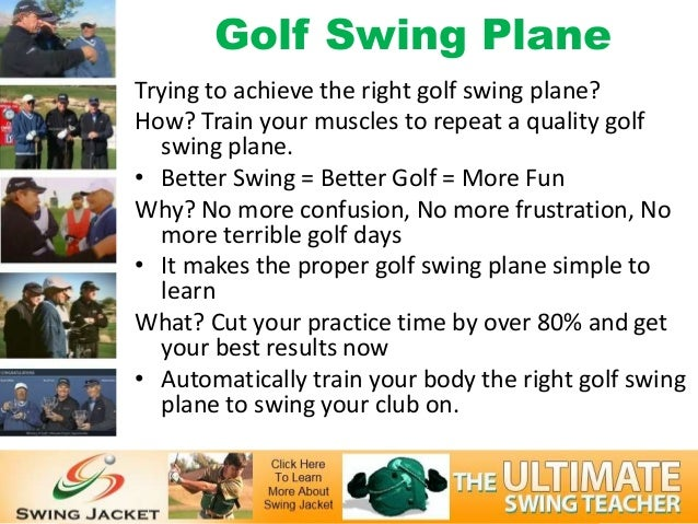 Golf Swing PlaneTrying to achieve the right golf swing plane?How? Train your muscles to repeat a quality golf  swing plane...