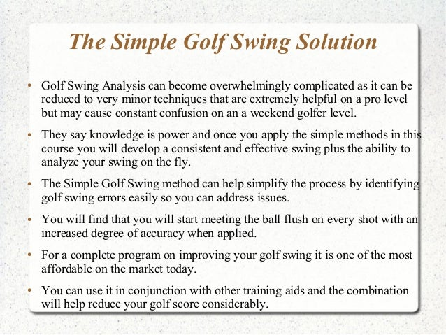 the golf swing process analysis Have made the analysis of golf clubhead swing path and ball flight  each  subject was briefed about the procedure and the aim of the study.