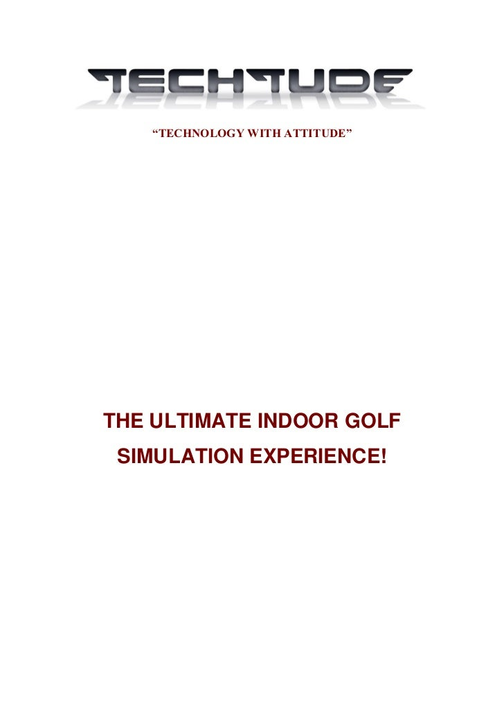"""""""TECHNOLOGY WITH ATTITUDE""""THE ULTIMATE INDOOR GOLF SIMULATION EXPERIENCE!"""