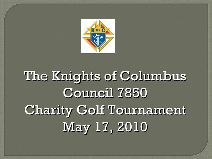 The Knights of Columbus Council 7850 Charity Golf Tournament May 17, 2010
