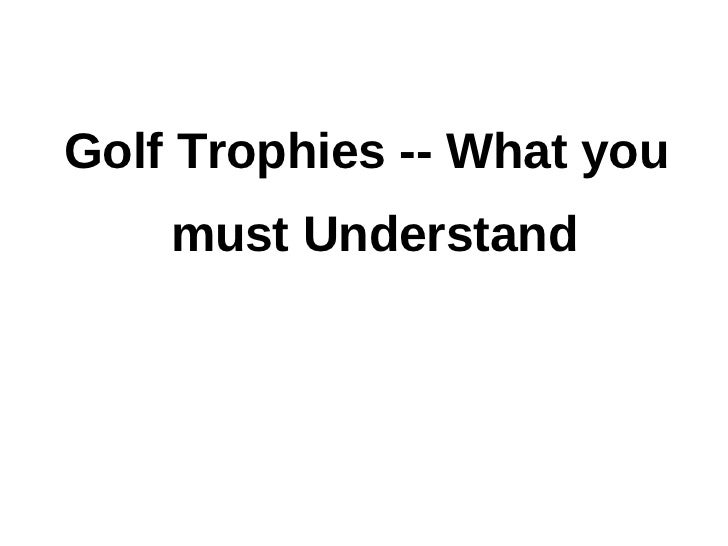 Golf Trophies -- What you    must Understand