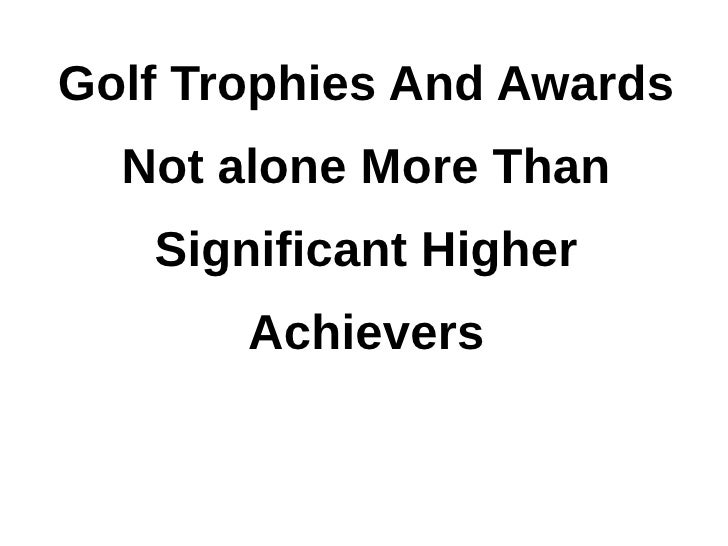 Golf Trophies And Awards  Not alone More Than   Significant Higher       Achievers