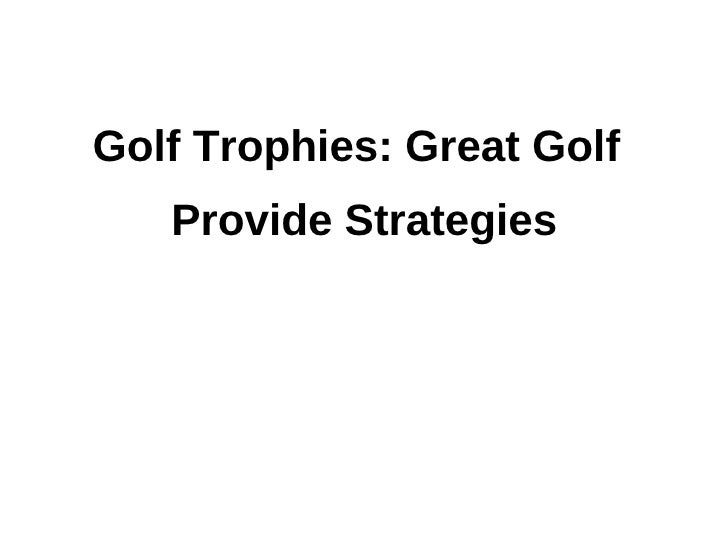 Golf Trophies: Great Golf   Provide Strategies