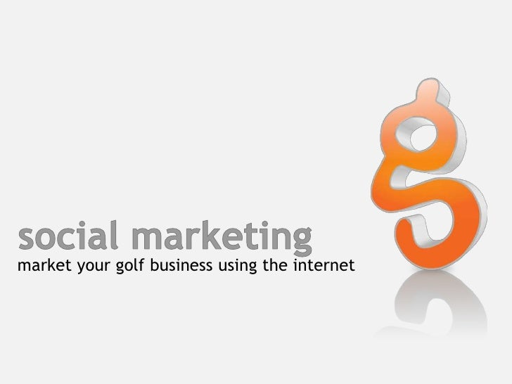 social marketing<br />market your golf business using the internet<br />