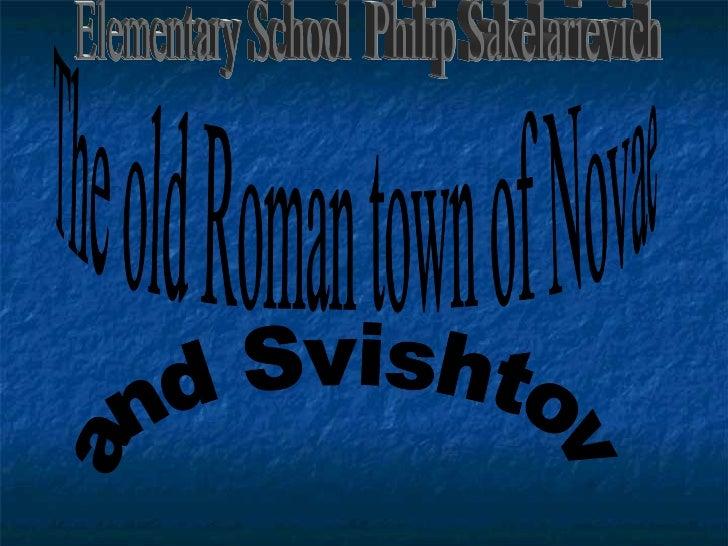 The old Roman town of Novae and Svishtov Elementary School  Philip Sakelarievich