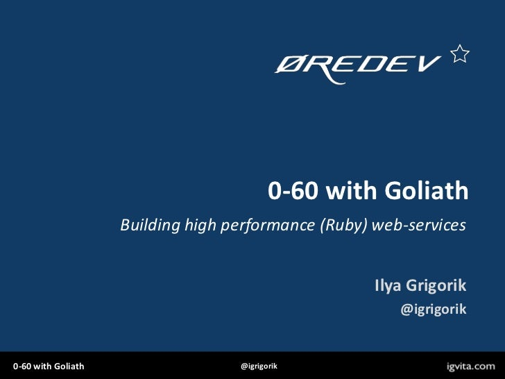 0-60 with Goliath                    Building high performance (Ruby) web-services                                        ...