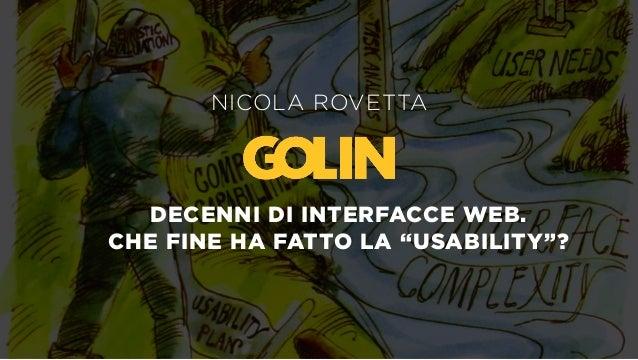"""1 DECENNI DI INTERFACCE WEB. CHE FINE HA FATTO LA """"USABILITY""""? NICOLA ROVETTA"""