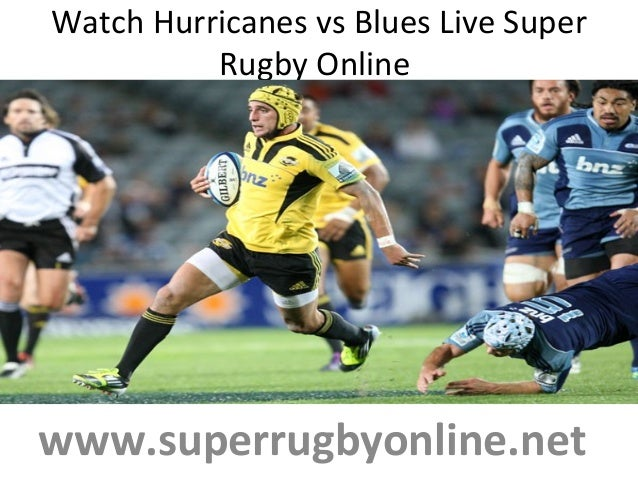 Watch Hurricanes vs Blues Live Super Rugby Online www.superrugbyonline.net