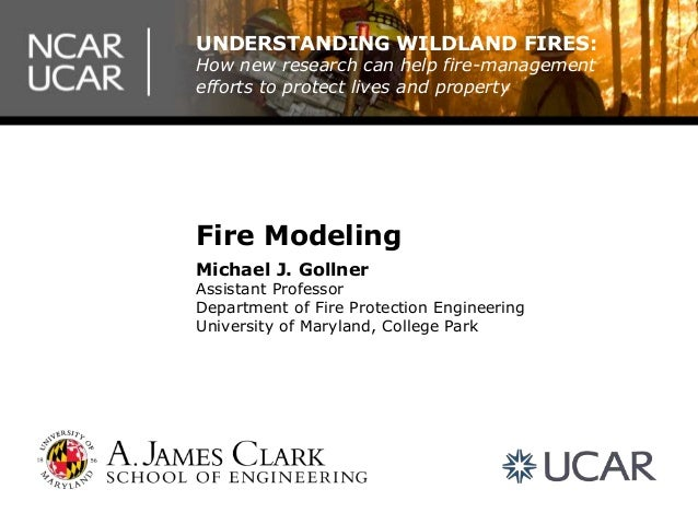 Fire Modeling Michael J. Gollner Assistant Professor Department of Fire Protection Engineering University of Maryland, Col...