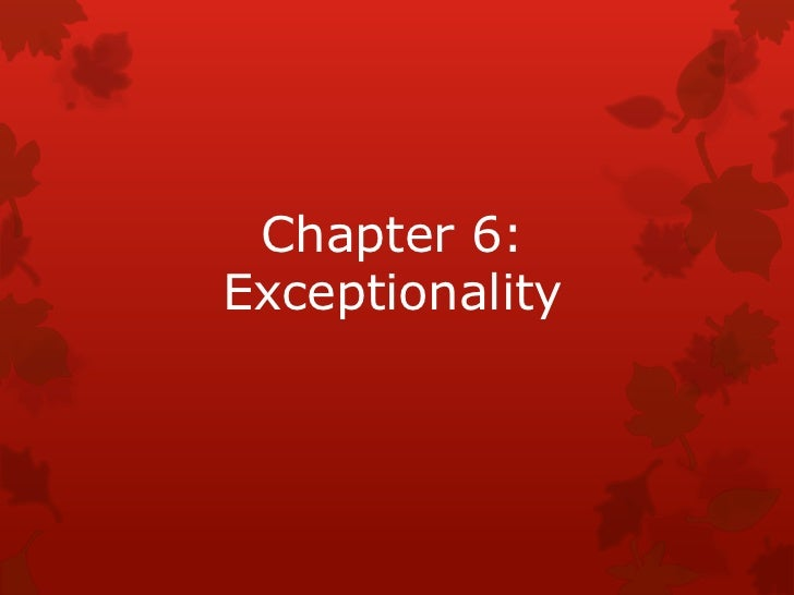 Chapter 6:Exceptionality