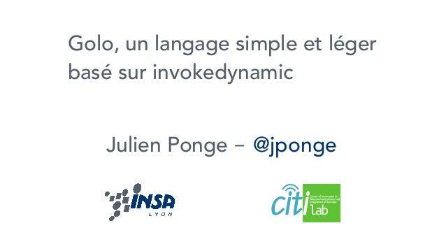 Golo, un langage simple et légerbasé sur invokedynamicJulien Ponge - @jponge
