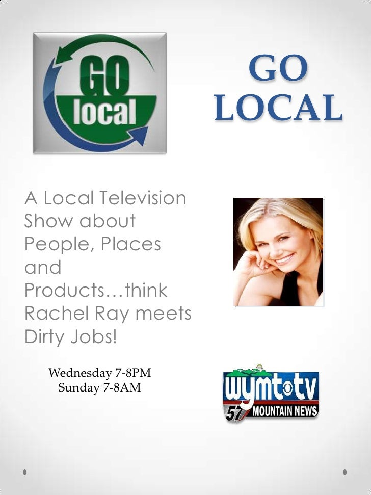 GO                     LOCALA Local TelevisionShow aboutPeople, PlacesandProducts…thinkRachel Ray meetsDirty Jobs!  Wednes...