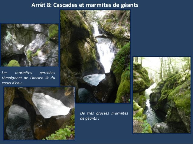 Arrêt 8: Cascades et marmites de géantsLes marmites perchéestémoignent de l'ancien lit ducours d'eau…De très grosses marmi...