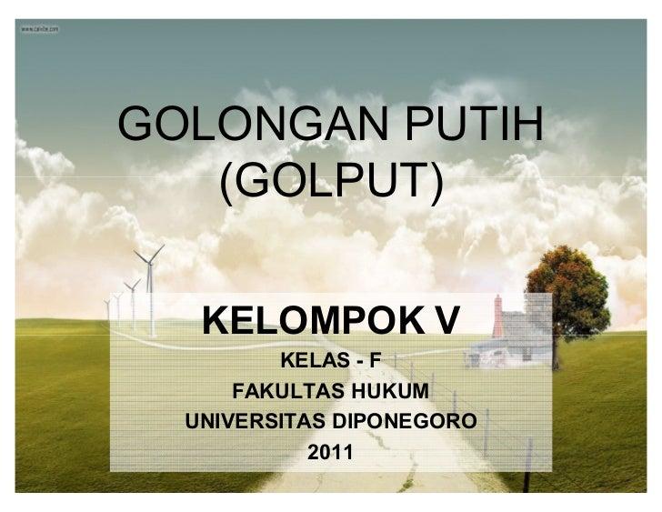 GOLONGAN PUTIH   (GOLPUT)   KELOMPOK V         KELAS - F      FAKULTAS HUKUM  UNIVERSITAS DIPONEGORO            2011