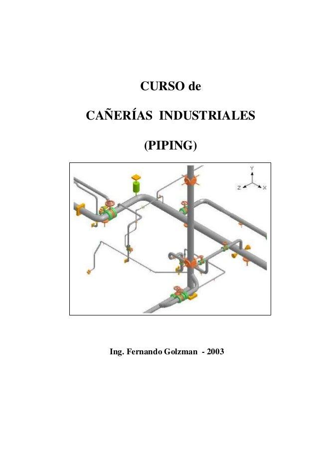 CURSO de CAÑERÍAS INDUSTRIALES (PIPING) Ing. Fernando Golzman - 2003