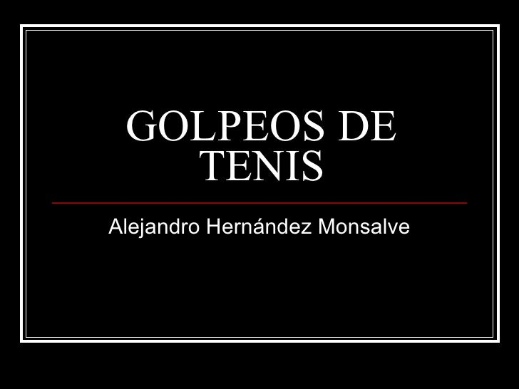 GOLPEOS DE TENIS Alejandro Hernández Monsalve