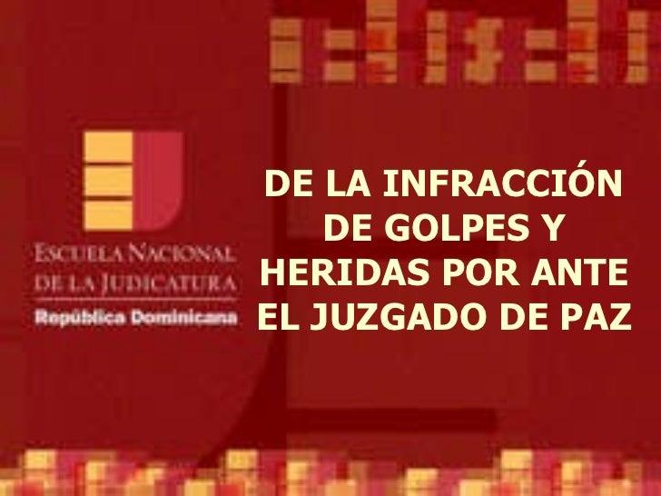 DE LA INFRACCIÓN DE GOLPES Y HERIDAS POR ANTE EL JUZGADO DE PAZ