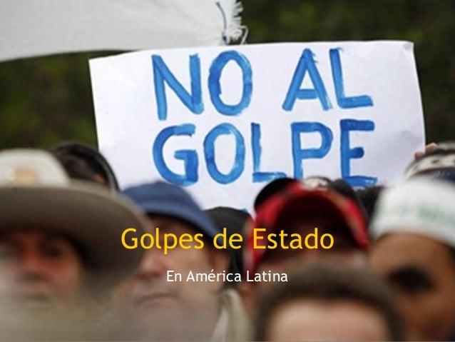 Golpes de Estado       En América Latina1