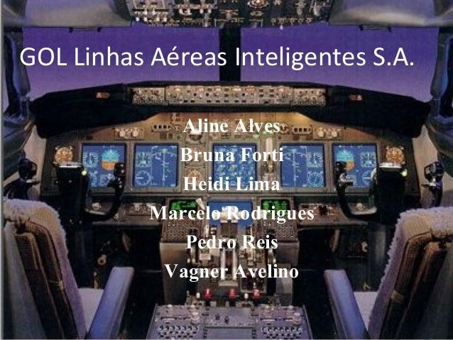 GOL Linhas Aéreas Inteligentes S.A. Aline Alves Bruna Forti Heidi Lima Marcelo Rodrigues Pedro Reis Vagner Avelino