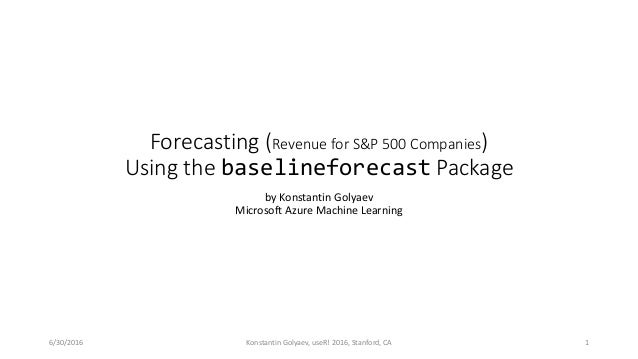 Forecasting (Revenue for S&P 500 Companies) Using the baselineforecast Package by Konstantin Golyaev Microsoft Azure Machi...