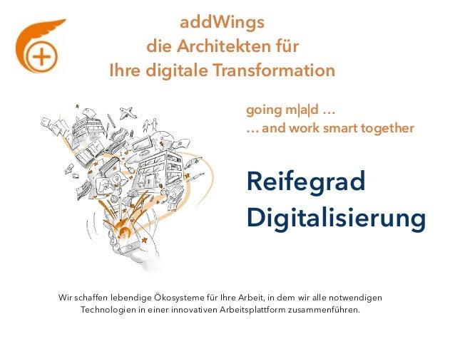 addWings die Architekten für Ihre digitale Transformation going m|a|d … … and work smart together Wir schaffen lebendige ...