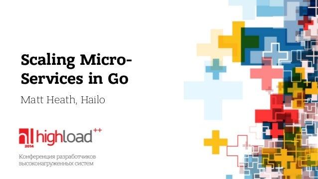Scaling Micro-  Services in Go  Matt Heath, Hailo