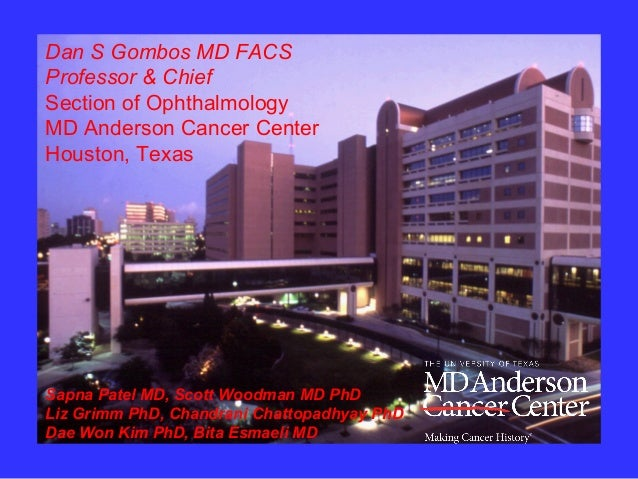 Dan S Gombos MD FACS Professor & Chief Section of Ophthalmology MD Anderson Cancer Center Houston, Texas Sapna Patel MD, S...