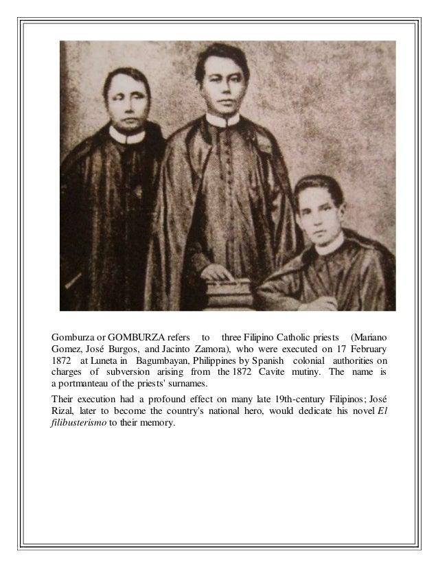 Gomburza or GOMBURZA refers to three Filipino Catholic priests (Mariano Gomez, José Burgos, and Jacinto Zamora), who were ...